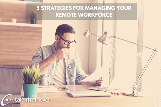 5 STRATEGIES FOR MANAGING YOUR REMOTE WORKFORCE