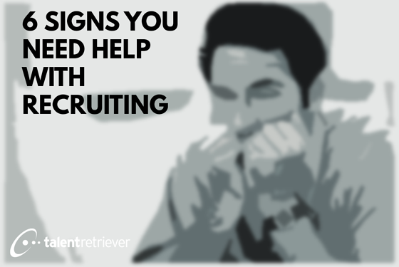 6 signs you need help with recruiting
